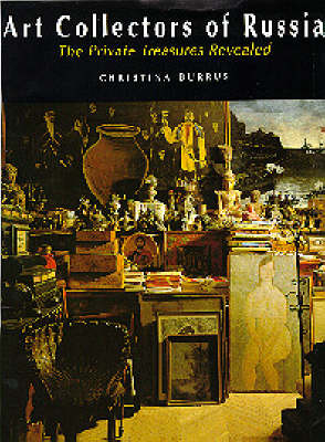 The Art Collectors of Russia: Private Treasures Revealed (Hardback)