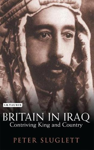 Britain in Iraq: Contriving King and Country - Library of Middle East History v. 12 (Paperback)