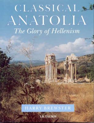 Classical Anatolia: The Glory of Hellenism (Hardback)