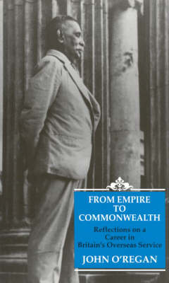 From Empire to Commonwealth: Reflections on a Career in Britain's Overseas Service (Hardback)