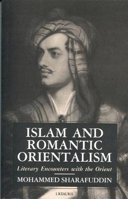 Islam and Romantic Orientalism: Literary Encounters with the Orient (Hardback)