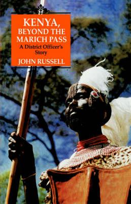 Kenya, Beyond the Marich Pass: A District Officer's Story (Hardback)