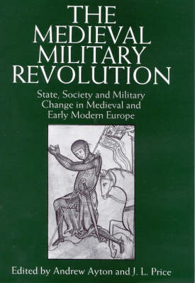 The Medieval Military Revolution: State, Society and Military Change in Medieval and Early Modern Europe (Hardback)