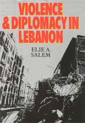 Violence and Diplomacy in Lebanon: The Troubled Years, 1982-88 (Hardback)