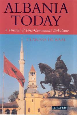 Albania Today: A Portrait of Post-communist Turbulence (Hardback)
