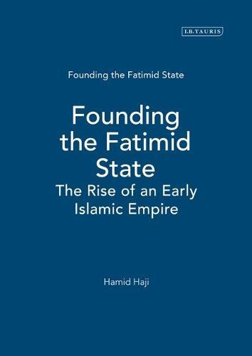 Founding the Fatimid State - Ismaili Texts and Translations v. 6 (Hardback)