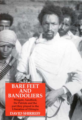 Barefeet and Bandoliers: Wingate, Shirreff, the Patriots and the Liberation of Ethiopia (Hardback)