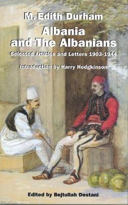 Albania and the Albanians: Selected Articles and Letters, 1903-1944 (Paperback)