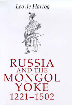 Russia and the Mongol Yoke: The History of the Russian Principalities and the Golden Horde, 1221-1502 (Hardback)