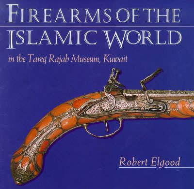Firearms of the Islamic World (Hardback)