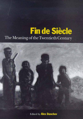Fin de Siecle: The Meaning of the Twentieth Century - Library of International Relations v. 3 (Hardback)