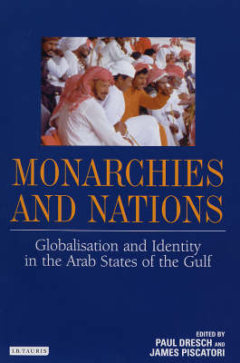 Monarchies and Nations: Globalization and Identity in the Arab States of the Gulf - Library of Modern Middle East Studies v. 52 (Hardback)