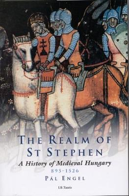 Realm of St Stephen - International Library of Historical Studies v. 19 (Paperback)