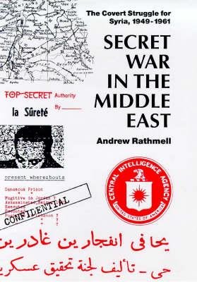 Secret War in the Middle East: The Covert Struggle for Syria, 1949-61 - Library of Modern Middle East Studies v. 7 (Hardback)