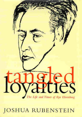 Tangled Loyalties: Life and Times of Ilya Ehrenburg (Hardback)