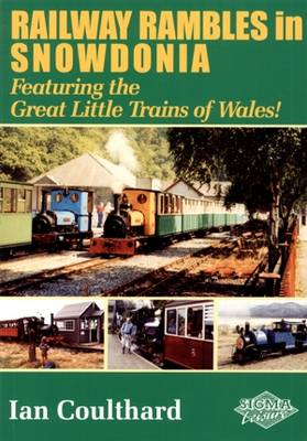 Railway Rambles in Snowdonia: Featuring the Great Little Trains of Wales (Paperback)