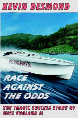 """Race Against the Odds: The Tragic Success Story of """"Miss England II"""" (Paperback)"""