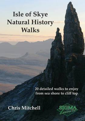 Isle of Skye Natural History Walks: 20 Detailed Walks to Enjoy from Sea Shore to Cliff Top (Paperback)