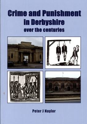 Crime and Punishment in Derbyshire: Over the Centuries (Paperback)