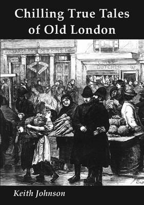 Chilling True Tales of Old London (Paperback)