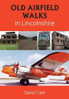Old Airfield Walks: in Lincolnshire (Paperback)