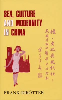 Sex, Culture and Society in Modern China: Medical Science and the Construction of Racial Identities in the Early Republican Period (Hardback)