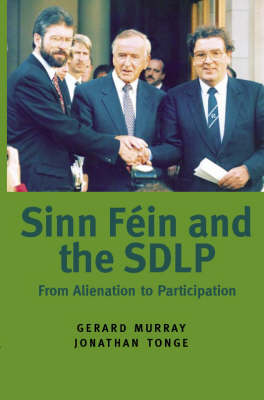 Sinn Fein and the SDLP: From Alienation to Participation (Paperback)
