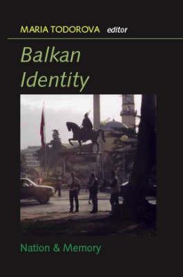 Balkan Identities: Nation and Memory (Hardback)