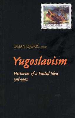 Yugoslavism: Histories of a Failed Idea, 1918-1992 (Hardback)