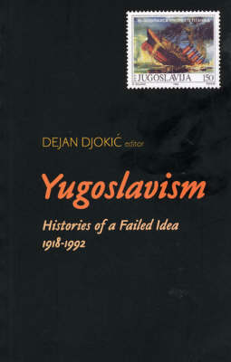 Yugoslavism: Histories of a Failed Idea, 1918-1992 (Paperback)