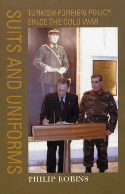 Suits and Uniforms: Turkish Foreign Policy since the Cold War (Paperback)