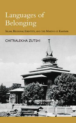 Languages of Belonging: Islam and Political Culture in Kashmir (Hardback)