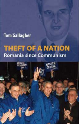 Theft of a Nation: Romania since Communism (Hardback)