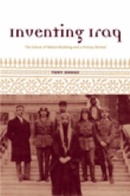 Inventing Iraq: The Failure of Nation-building and a History Denied (Hardback)