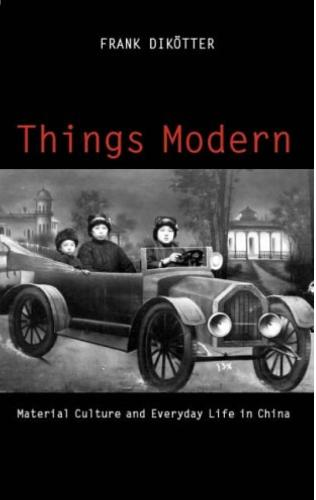 Things Modern: Material Culture and Everyday Life in China (Hardback)