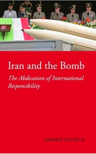 Iran and the Bomb: The Abdication of International Responsibility - CERI (Hardback)