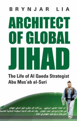 Architect of Global Jihad: The Life of Al-Qaeda Strategist Abu Mus'ab Al-Suri (Hardback)