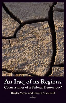 An Iraq of Its Regions: Cornerstones of a Federal Democracy? (Hardback)