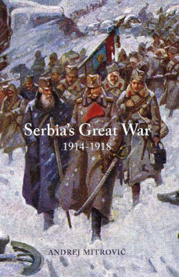 Serbia's Great War, 1914-1918 (Paperback)
