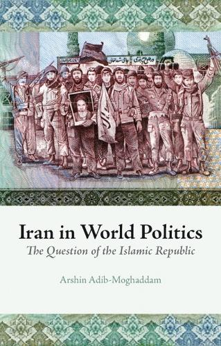 Iran in World Politics: The Question of the Islamic Republic (Hardback)
