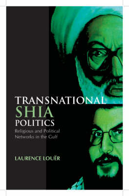 Transnational Shia Politics: Religious and Political Networks in the Gulf (Hardback)