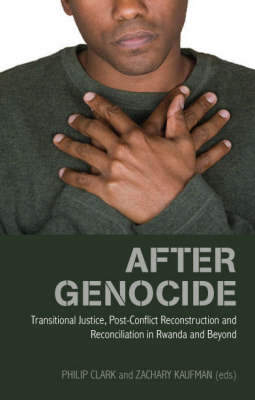 After Genocide: Transitional Justice, Post-conflict Reconstruction and Reconciliation in Rwanda and Beyond (Hardback)