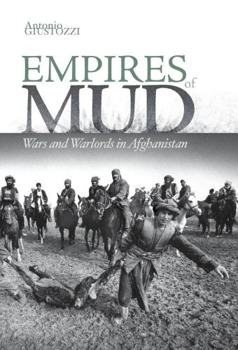 Empires of Mud: Wars and Warlords in Afghanistan (Hardback)