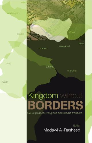 Kingdom without Borders: Saudi Arabia's Political, Religious and Media Frontiers (Paperback)