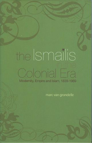 The Ismailis in the Colonial Era: Modernity, Empire and Islam, 1839-1969 (Hardback)