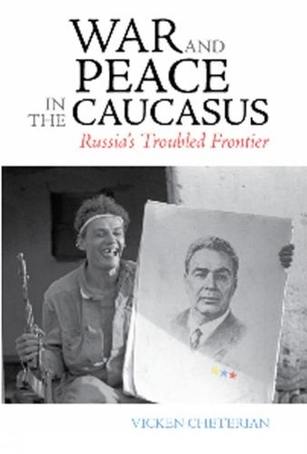 War and Peace in the Caucasus: Russia's Troubled Frontier (Paperback)