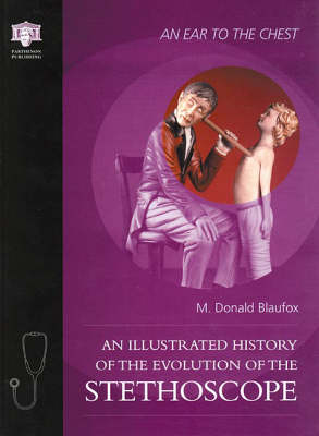 An Ear to the Chest: An Illustrated History of the Evolution of the Stethoscope (Hardback)