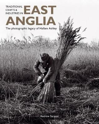 Traditional Crafts and Industries in East Anglia: The photographic legacy of Hallam Ashley (Paperback)