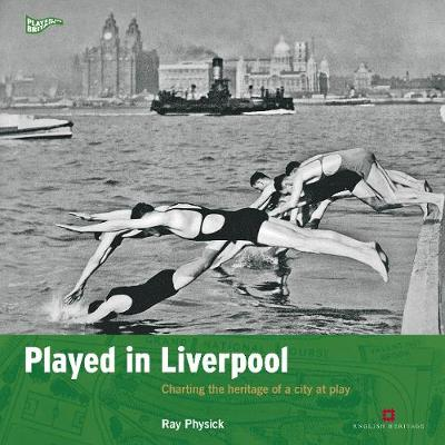 Played in Liverpool: Charting the heritage of a city at play - Played in Britain (Paperback)