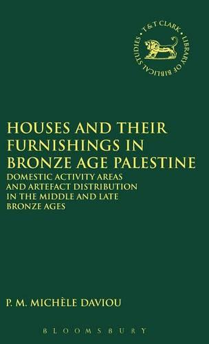 Houses and Their Furnishings in Bronze Age Palestine: Domestic Activity Areas and Artefact Distribution in the Middle and Late Bronze Ages - JSOT/ASOR Monographs No. 8. (Hardback)